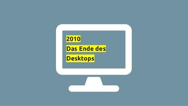 2010 Das Ende des Desktops