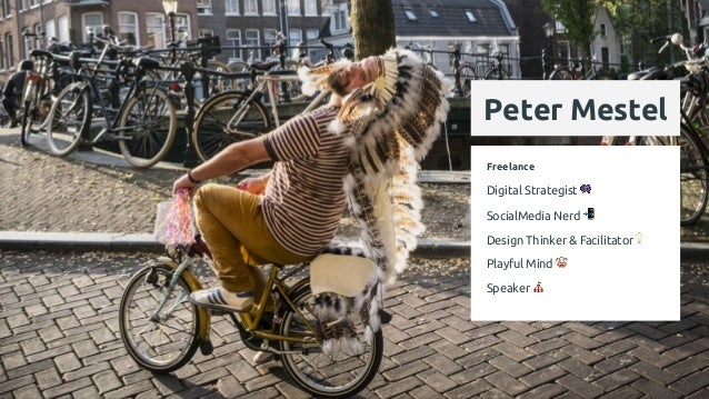 Peter Mestel Freelance Digital Strategist 👾 SocialMedia Nerd 📲 Design Thinker & Facilitator💡 Playful Mind 🤡 Speaker 🎪