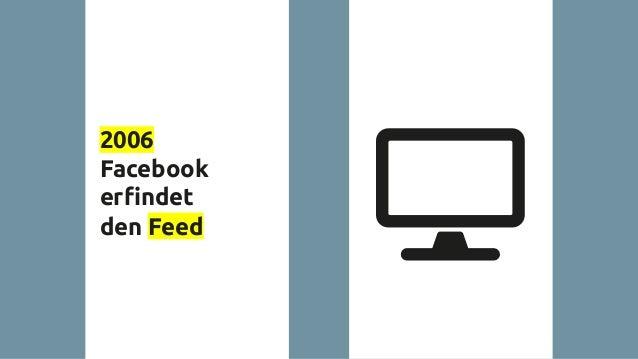 2006 Facebook erfindet den Feed