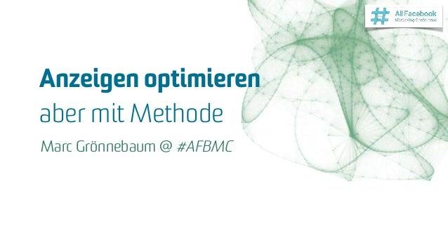 Anzeigen optimieren  aber mit Methode Marc Grönnebaum @ #AFBMC