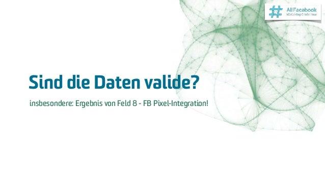 Sind die Daten valide? insbesondere: Ergebnis von Feld 8 - FB Pixel-Integration!