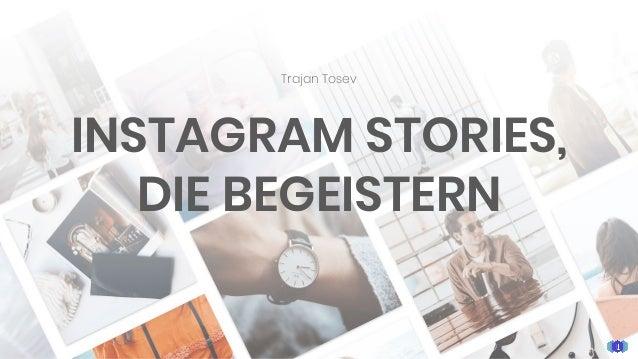 Trajan Tosev INSTAGRAM STORIES, DIE BEGEISTERN
