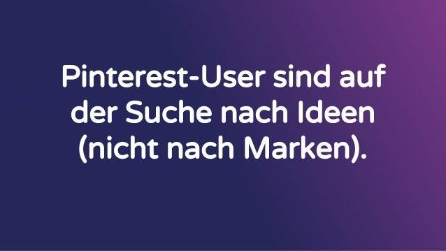 Creatives Pinterest-User sind auf der Suche nach Ideen (nicht nach Marken).