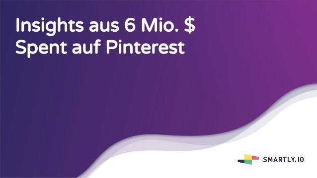 Insights aus 6 Mio. $ Spent auf Pinterest