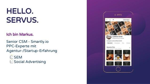 Ich bin Markus. Senior CSM - Smartly.io PPC-Experte mit Agentur-/Startup-Erfahrung SEM Social Advertising HELLO. SERVUS.