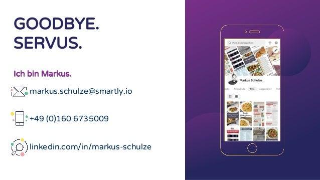 Ich bin Markus. markus.schulze@smartly.io +49 (0)160 6735009 linkedin.com/in/markus-schulze GOODBYE. SERVUS.
