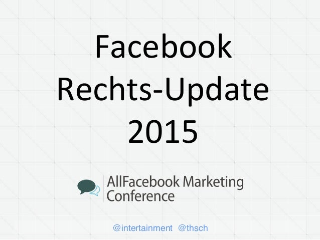 @intertainment @thsch Facebook	    Rechts-­‐Update	    2015