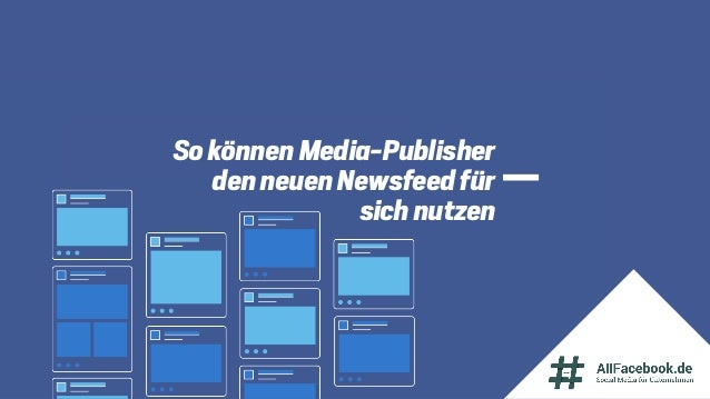 So können Media-Publisher den neuen Newsfeed für sich nutzen
