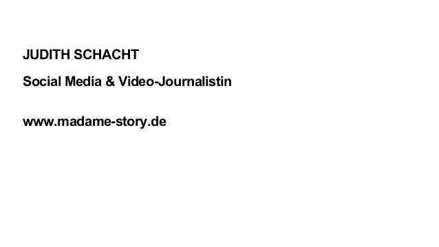 JUDITH SCHACHT Social Media & Video-Journalistin www.madame-story.de