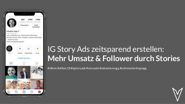 IG Story Ads zeitsparend erstellen: Mehr Umsatz & Follower durch Stories #afbmc #afbmc18 #igstoryads #storyads #sebastianv...