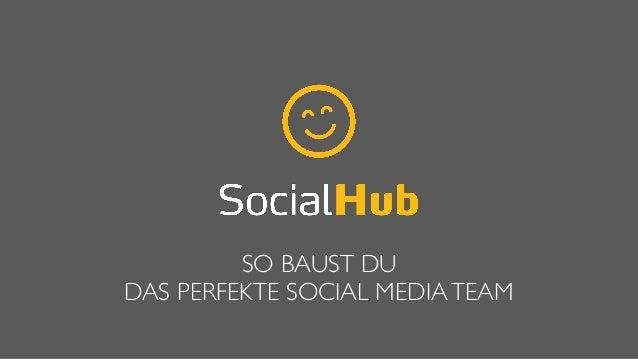 SO BAUST DU  DAS PERFEKTE SOCIAL MEDIATEAM