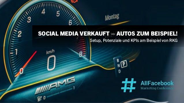 SOCIAL MEDIA VERKAUFT – AUTOS ZUM BEISPIEL! Setup, Potenziale und KPIs am Beispiel von RKG