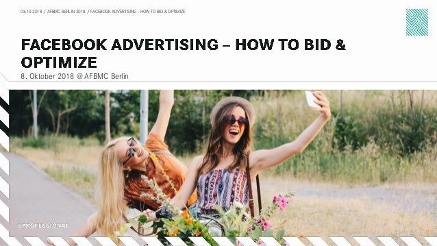 8. Oktober 2018 @ AFBMC Berlin 08.10.2018 / AFBMC BERLIN 2018 / FACEBOOK ADVERTISING - HOW TO BID & OPTIMIZE