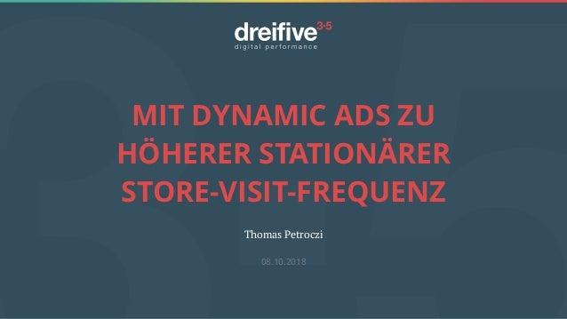 MIT DYNAMIC ADS ZU HÖHERER STATIONÄRER STORE-VISIT-FREQUENZ Thomas Petroczi 08.10.2018