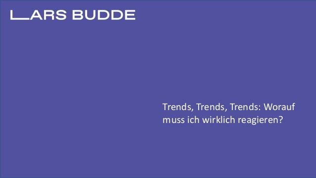 Trends, Trends, Trends: Worauf muss ich wirklich reagieren?