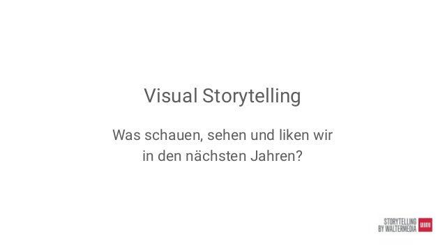 Visual Storytelling Was schauen, sehen und liken wir in den n�chsten Jahren?