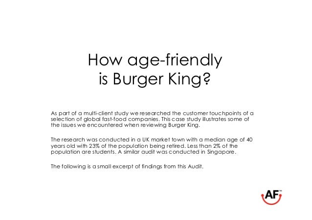 How age-friendly               is Burger King?As part of a multi-client study we researched the customer touchpoints of as...