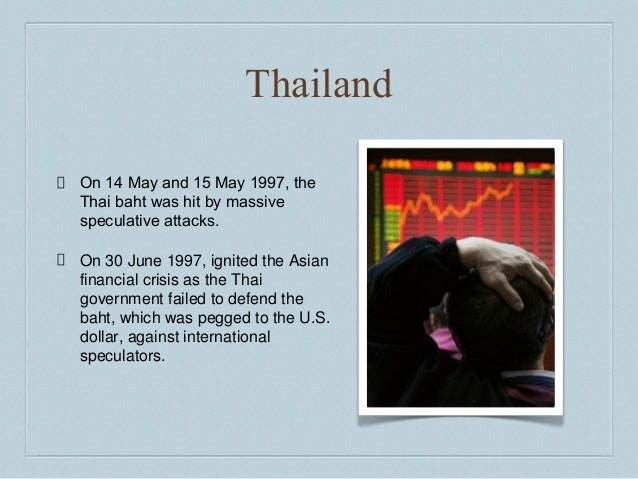 the collapse of the thai baht in 1997 essay Essay asian financial crisis of 1997 it is and 90,000 the first school of thought orbits around the idea that the collapse of the thai baht in july of 1997 was.