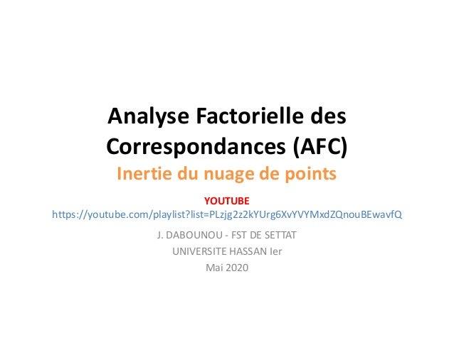 Analyse Factorielle des Correspondances (AFC) Inertie du nuage de points J. DABOUNOU - FST DE SETTAT UNIVERSITE HASSAN Ier...