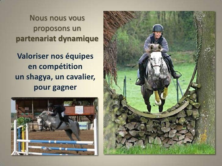 Nous nous vous proposons un partenariat dynamique<br />Valoriser nos équipes<br />en compétition<br />un shagya, un cavali...