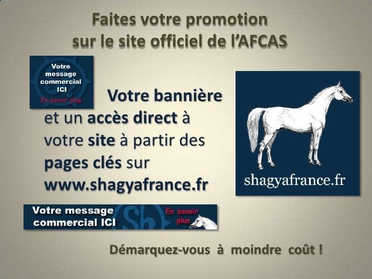 Faites votre promotion sur le site officiel de l'AFCAS<br />Votre bannière<br />et un accès direct à votre site à partir d...