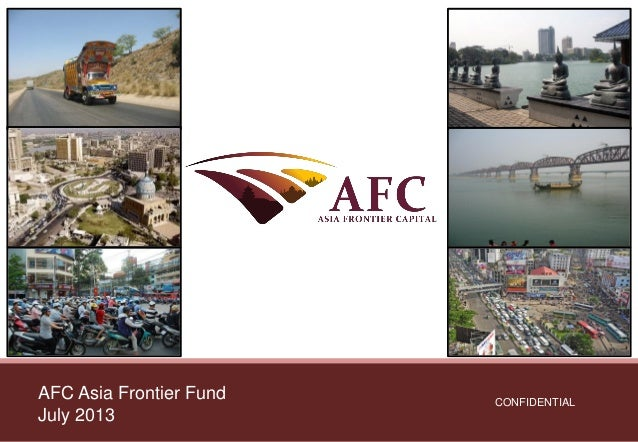 CONFIDENTIAL AFC Asia Frontier Fund July 2013