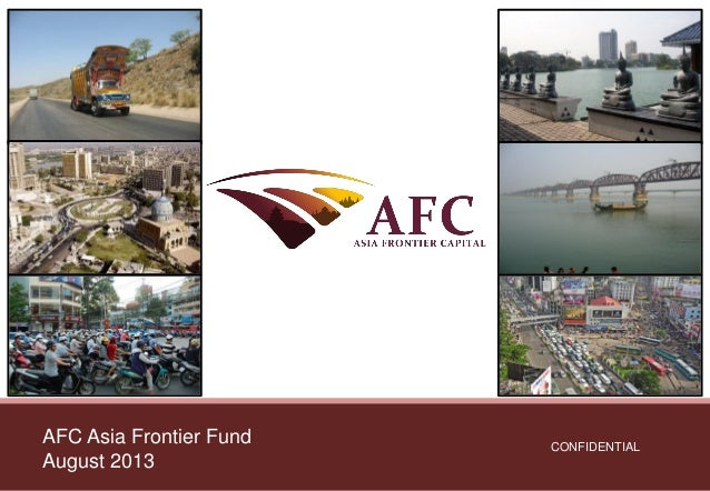 CONFIDENTIAL AFC Asia Frontier Fund August 2013