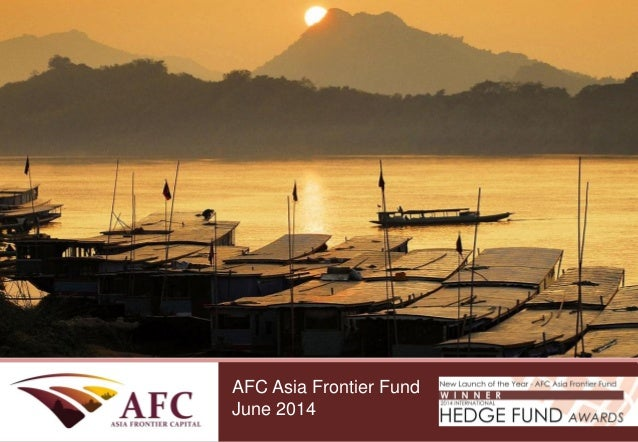 CONFIDENTIAL AFC Asia Frontier Fund September 2013 AFC Asia Frontier Fund June 2014