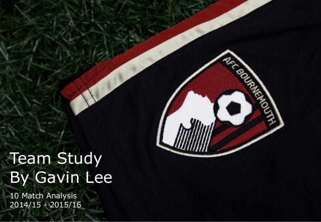 Team Study By Gavin Lee 10 Match Analysis 2014/15 - 2015/16