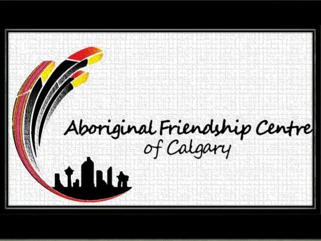 Aboriginal Friendship Centre of Calgary 427 - 51 St SE, Calgary, Alberta, Canada Tel (403) 270-7379