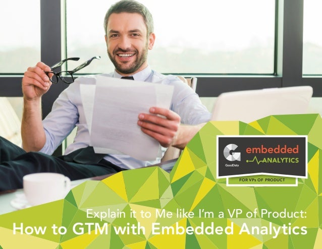 Explain it to Me like I'm a VP of Product: How to GTM with Embedded Analytics embedded FOR VPs OF PRODUCT