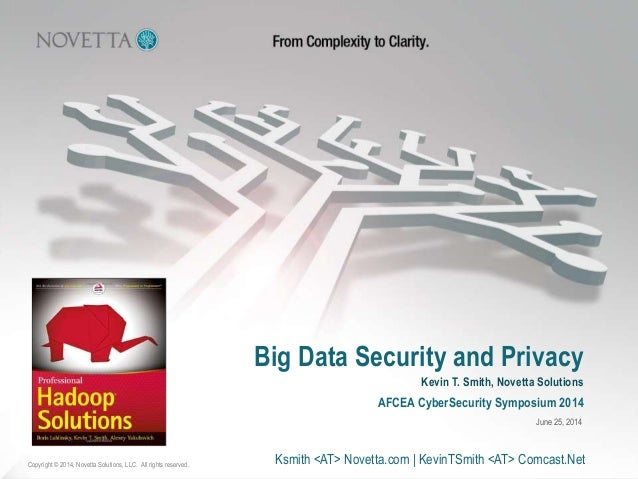 Big Data Security and Privacy Copyright © 2014, Novetta Solutions, LLC. All rights reserved. AFCEA CyberSecurity Symposium...