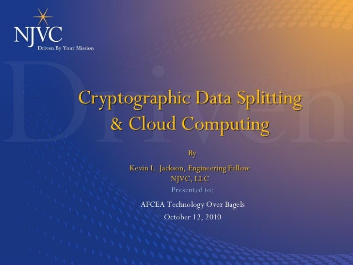Cryptographic Data Splitting    & Cloud Computing                        By       Kevin L. Jackson, Engineering Fellow    ...