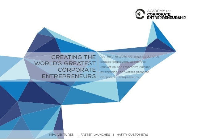 Copyright © 2015 Academy for Corporate Entrepreneurship I www.afce.co CREATING THE WORLD'S GREATEST CORPORATE ENTREPRENEUR...