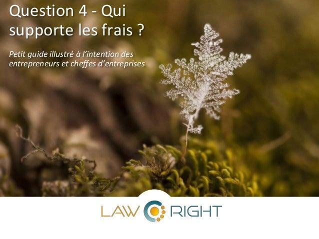 Question 4 - Qui supporte les frais ? Petit guide illustré à l'intention des entrepreneurs et cheffes d'entreprises