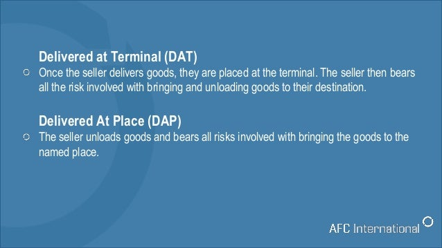 Delivered at Terminal (DAT) Once the seller delivers goods, they are placed at the terminal. The seller then bears all the...