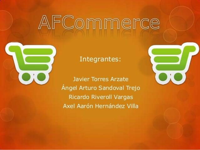 Integrantes: Javier Torres Arzate Ángel Arturo Sandoval Trejo Ricardo Riveroll Vargas Axel Aarón Hernández Villa