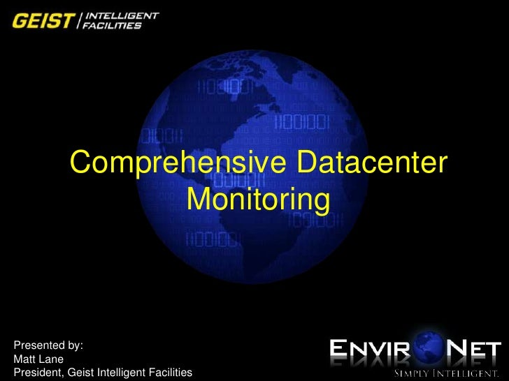 Comprehensive Datacenter Monitoring<br />Presented by:<br />Matt Lane<br />President, Geist Intelligent Facilities<br />