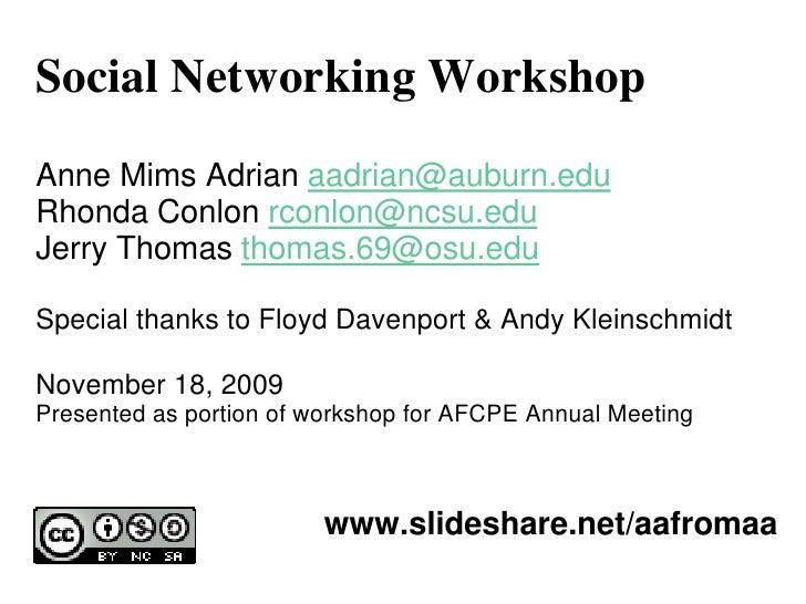 Social Networking Workshop Anne Mims Adrian aadrian@auburn.edu Rhonda Conlon rconlon@ncsu.edu Jerry Thomas thomas.69@osu.e...
