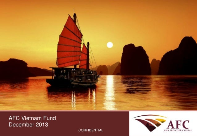 AFC Vietnam Fund AFC Asia Frontier Fund December 2013 September 2013  CONFIDENTIAL  CONFIDENTIAL