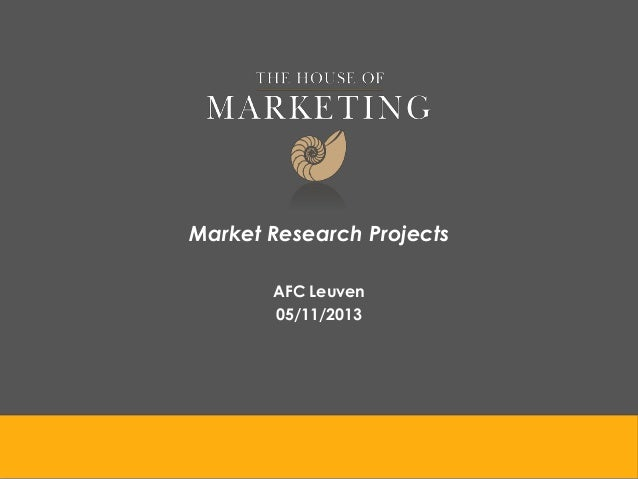 Market Research Projects AFC Leuven 05/11/2013