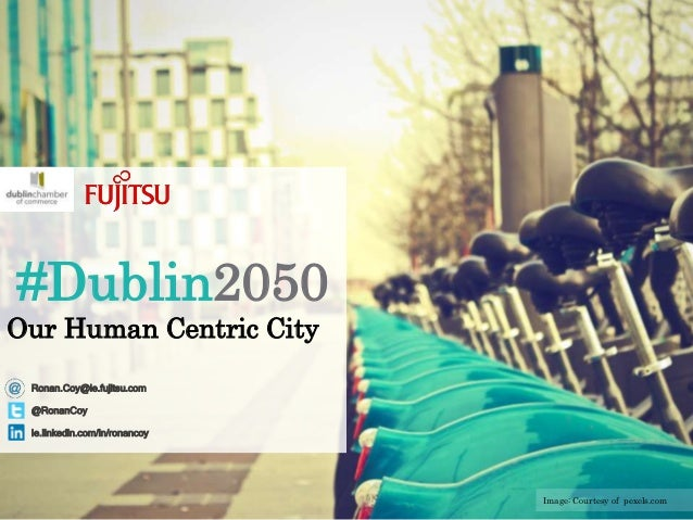 #Dublin2050 Our Human Centric City ie.linkedin.com/in/ronancoy @RonanCoy Image: Courtesy of pexels.com Ronan.Coy@ie.fujits...