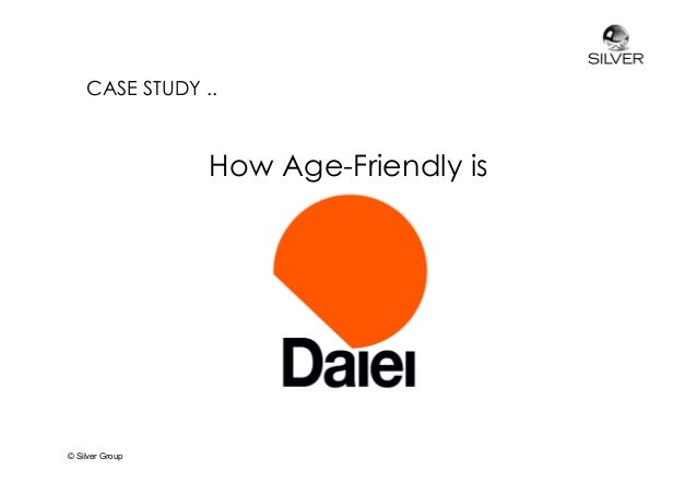 CASE STUDY ..  How Age-Friendly is  © Silver Group