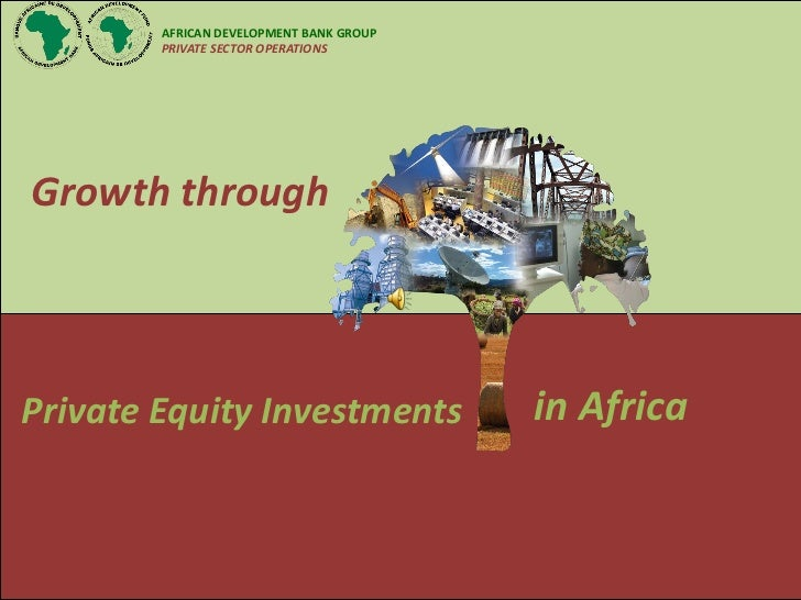 AFRICAN DEVELOPMENT BANK GROUP        PRIVATE SECTOR OPERATIONSGrowth throughPrivate Equity Investments               in A...