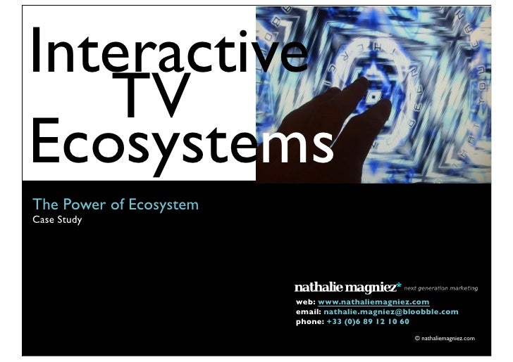 Interactive    TV Ecosystems The Power of Ecosystem Case Study   Text                             web: www.nathaliemagniez...