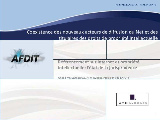 André MEILLASSOUX – ATM AVOCATSCoexistence des nouveaux acteurs de diffusion du Net et des              titulaires des dro...