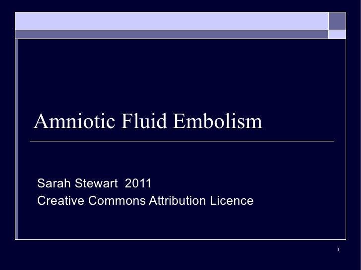Amniotic Fluid Embolism Sarah Stewart  2011 Creative Commons Attribution Licence