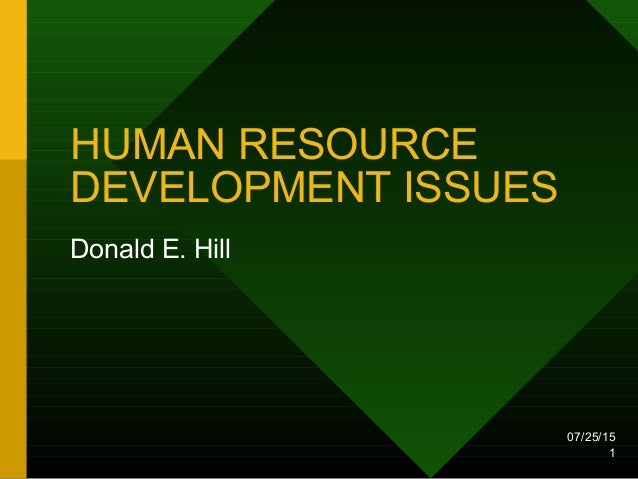 07/25/15 1 HUMAN RESOURCE DEVELOPMENT ISSUES Donald E. Hill