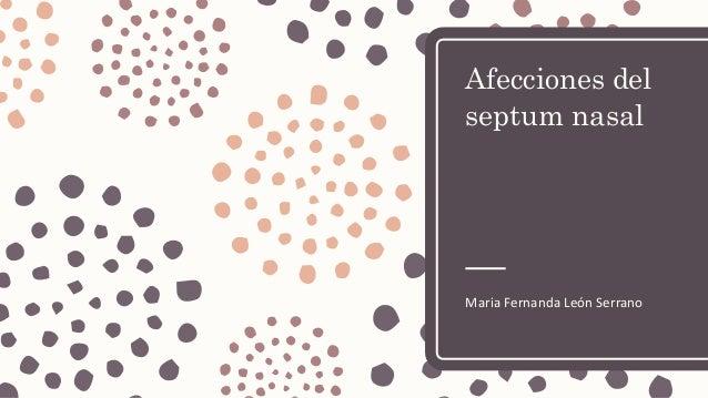 Afecciones del septum nasal Maria Fernanda León Serrano