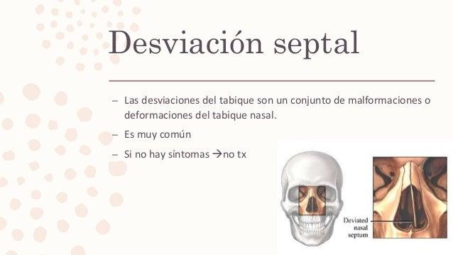 Desviación septal – Las desviaciones del tabique son un conjunto de malformaciones o deformaciones del tabique nasal. – Es...